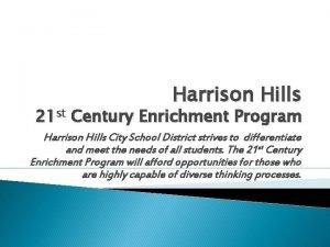 Harrison Hills 21 st Century Enrichment Program Harrison