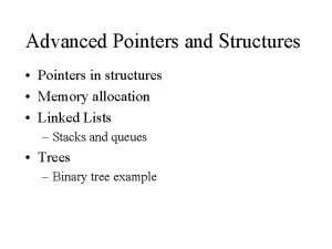 Advanced Pointers and Structures Pointers in structures Memory