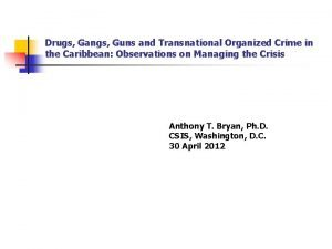 Drugs Gangs Guns and Transnational Organized Crime in