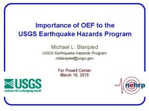 Importance of OEF to the USGS Earthquake Hazards