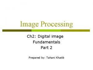 Image Processing Ch 2 Digital image Fundamentals Part