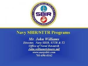 Navy SBIRSTTR Programs Mr John Williams Director Navy