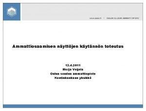Ammattiosaamisen nyttjen kytnnn toteutus 12 4 2011 Merja