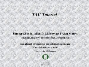 TAU Tutorial Sameer Shende Allen D Malony and