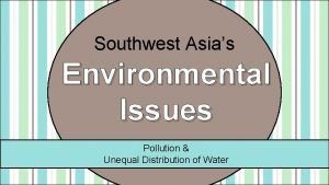 Southwest Asias Environmental Issues Pollution Unequal Distribution of