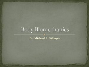 Body Biomechanics Dr Michael P Gillespie Kinesiology Biomechanics