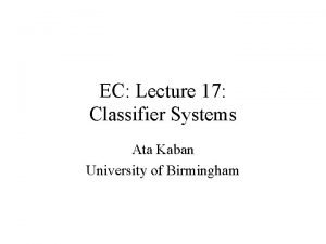 EC Lecture 17 Classifier Systems Ata Kaban University