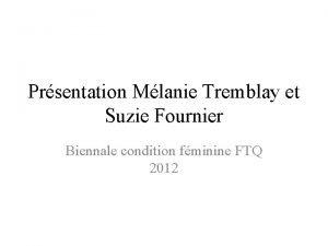 Prsentation Mlanie Tremblay et Suzie Fournier Biennale condition