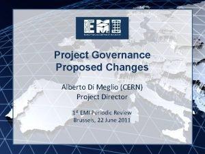 EMI INFSORI261611 Project Governance Proposed Changes Alberto Di