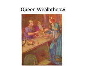 Queen Wealhtheow VocabularyDiction Wealhtheow came in Hrothgars queen