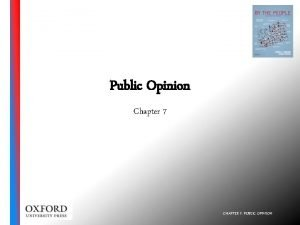Public Opinion Chapter 7 CHAPTER 7 PUBLIC OPINION
