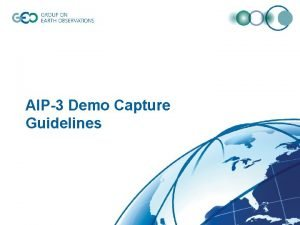 AIP3 Demo Capture Guidelines Guidelines for demo capture