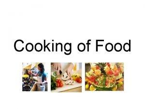 Cooking of Food Cooking Cooking of food is