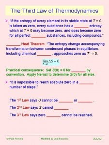 The Third Law of Thermodynamics If the entropy