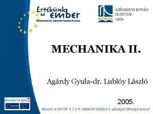MECHANIKA II Agrdy Gyuladr Lubly Lszl 2005 MECHANIKA