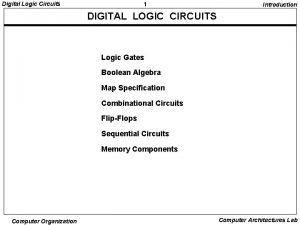 Digital Logic Circuits 1 Introduction DIGITAL LOGIC CIRCUITS