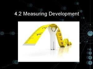 4 2 Measuring Development Measuring Development How do
