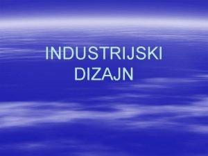 INDUSTRIJSKI DIZAJN Dizajn openito Domaa legislativa Industrijski dizajn