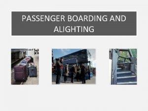 PASSENGER BOARDING AND ALIGHTING Passenger Boarding and Alighting
