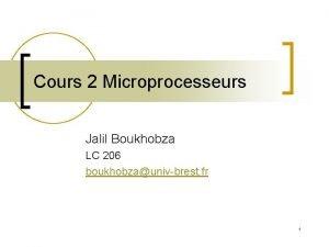 Cours 2 Microprocesseurs Jalil Boukhobza LC 206 boukhobzaunivbrest