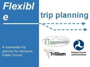 Flexibl trip planning e A statewide trip planner