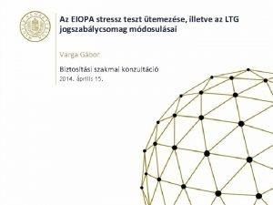 Az EIOPA stressz teszt temezse illetve az LTG