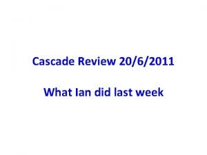 Cascade Review 2062011 What Ian did last week