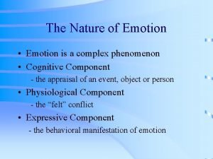 The Nature of Emotion Emotion is a complex