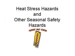 Heat Stress Hazards and Other Seasonal Safety Hazards