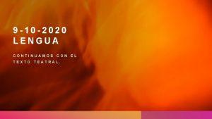 9 10 2020 LENGUA CONTINUAMOS TEXTO CON TEATRAL