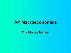 AP Macroeconomics The Money Market The Money Market