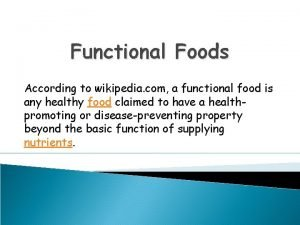 Functional Foods According to wikipedia com a functional