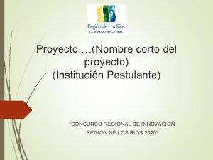 Proyecto Nombre corto del proyecto Institucin Postulante CONCURSO