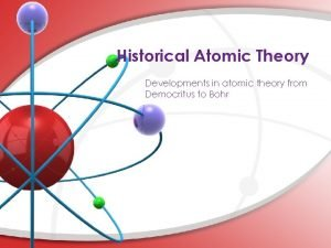 Historical Atomic Theory Developments in atomic theory from