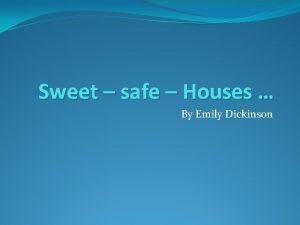 Sweet safe Houses By Emily Dickinson Emily Dickinson