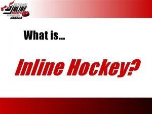 What is Inline Hockey Inline Hockey vs Ice