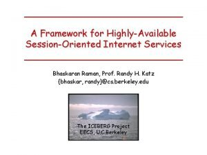 A Framework for HighlyAvailable SessionOriented Internet Services Bhaskaran