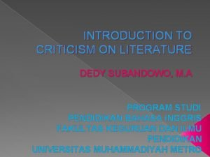 INTRODUCTION TO CRITICISM ON LITERATURE DEDY SUBANDOWO M