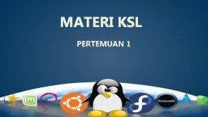 MATERI KSL PERTEMUAN 1 Pengenalan Linux Linux merupakan