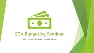 SGA Budgeting Seminar SGA 2020 2021 Treasurer Mitchell