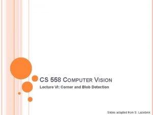 CS 558 COMPUTER VISION Lecture VI Corner and