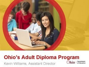 Ohios Adult Diploma Program Kevin Williams Assistant Director