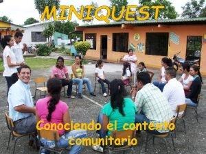 MINIQUEST Conociendo el contexto comunitario Conociendo el contexto