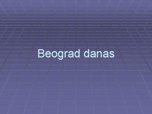 Beograd danas Beograd se nalazi u jugoistonoj Evropi