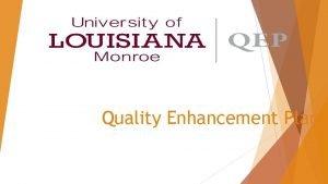 Quality Enhancement Plan Quality Enhancement Plan ULMs SACSCOC