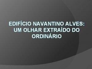 EDIFCIO NAVANTINO ALVES UM OLHAR EXTRADO DO ORDINRIO