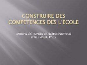 CONSTRUIRE DES COMPTENCES DS LCOLE Synthse de louvrage