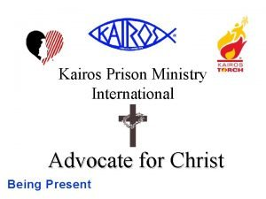 Kairos Prison Ministry International Advocate for Christ Being
