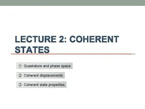 Quadrature and phase space Coherent displacements Coherent state