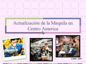 Actualizacin de la Maquila en Centro America EMIH